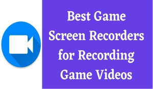 Best Game Screen Recorders for Recording Game Videos